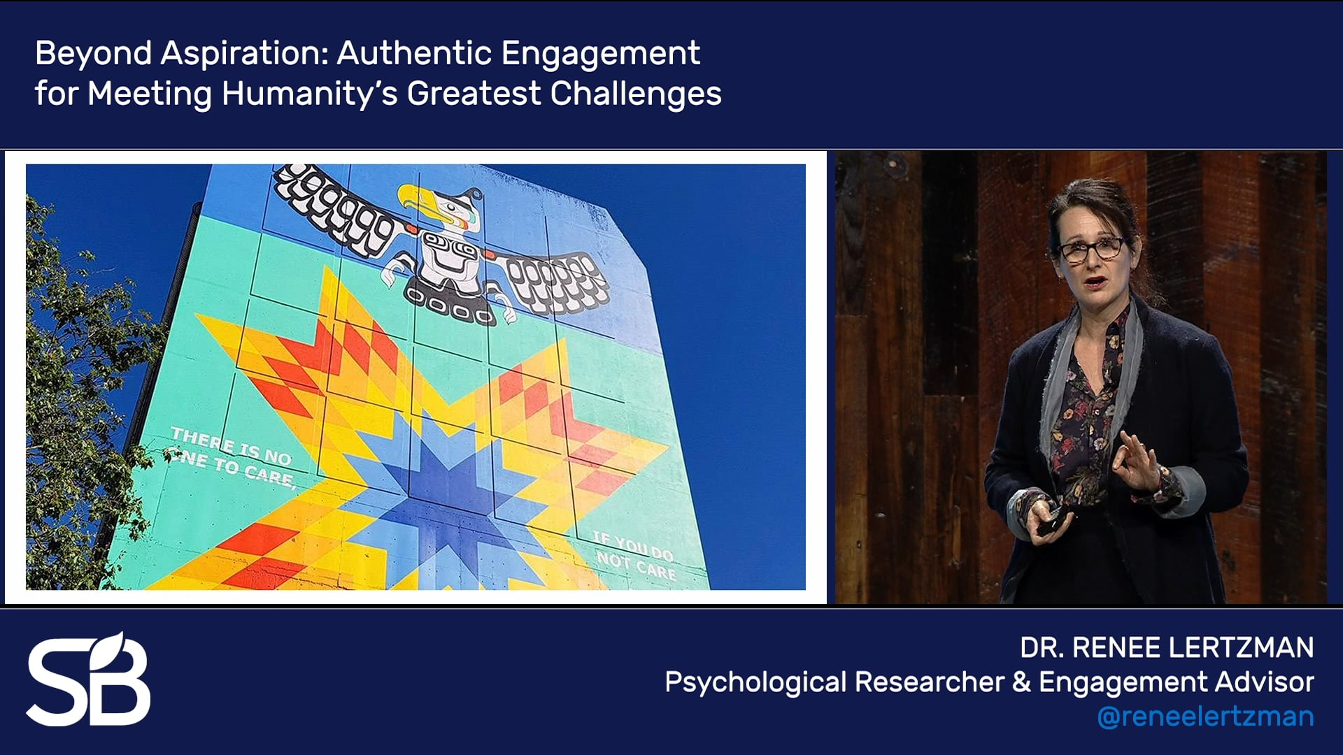 SB'18 Vancouver Keynote / Beyond Aspiration: Authentic Engagement for Meeting Humanity's Greatest Challenges
