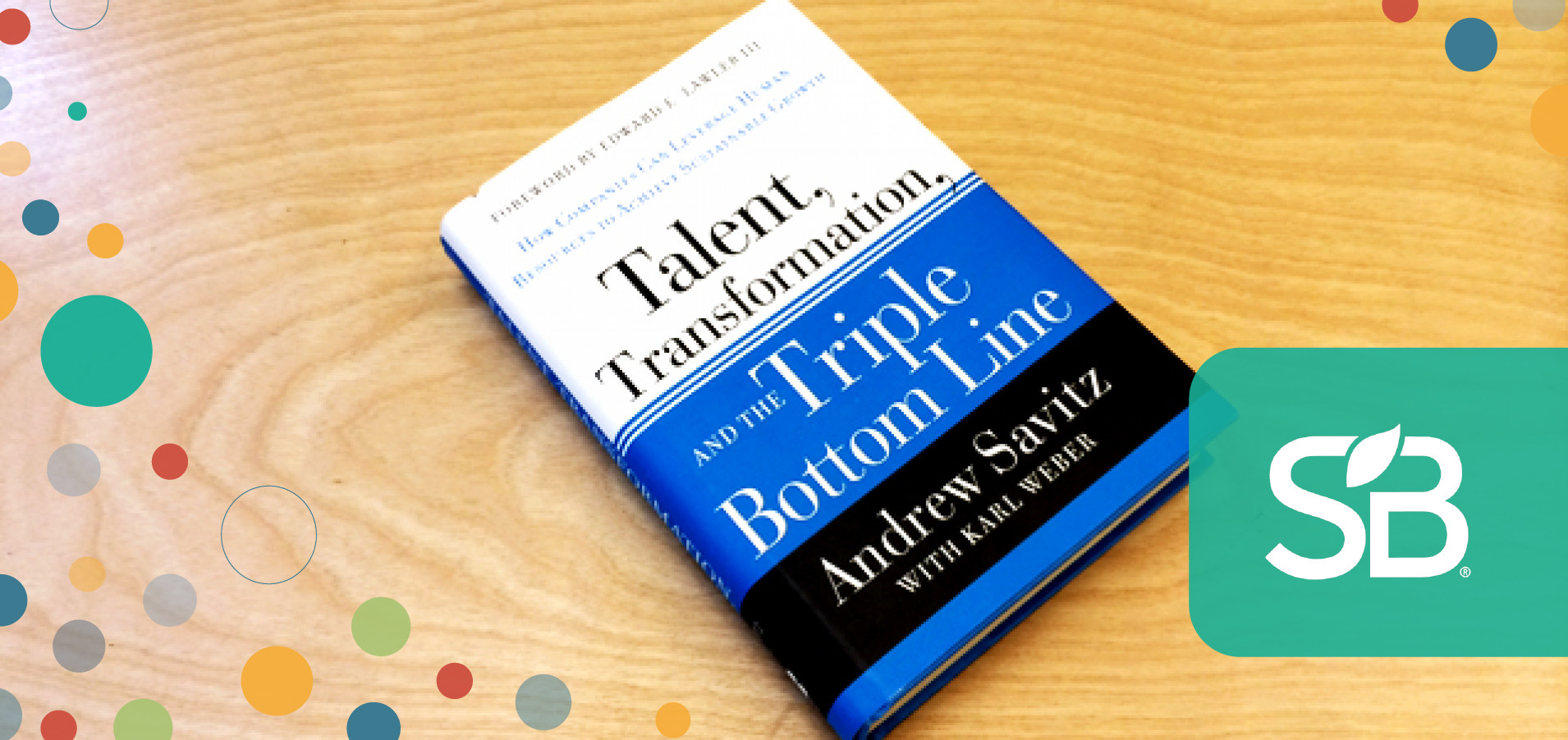 Talent, Transformation and the Triple Bottom Line: Andrew Savitz on the  Sustainability-HR Nexus - Sustainable Brands
